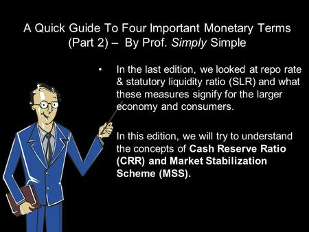 A Quick Guide To Four Important Monetary Terms (Part 2) – By Prof. Simply Simple In the last edition, we looked at repo rate & statutory liquidity ratio.