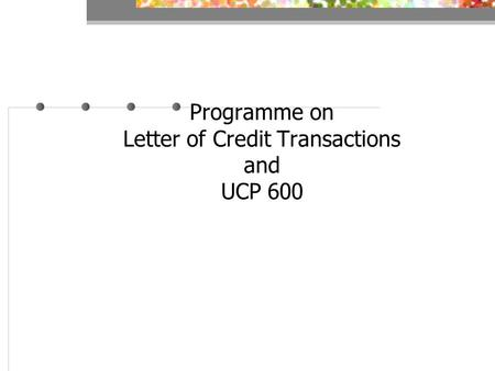 Programme on Letter of Credit Transactions and UCP 600.