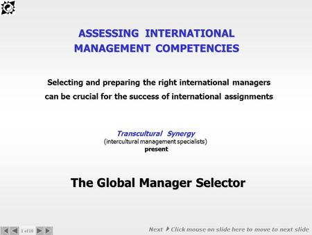 ASSESSING INTERNATIONAL MANAGEMENT COMPETENCIES The Global Manager Selector Selecting and preparing the right international managers can be crucial for.