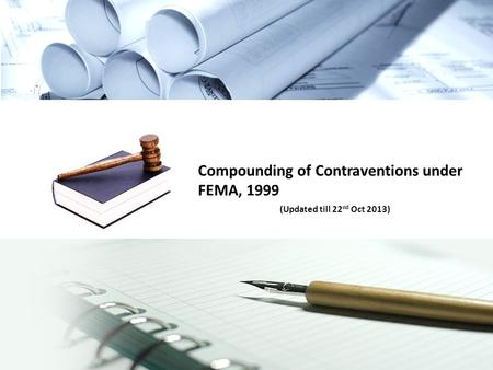 Compounding of Contraventions under FEMA, 1999 (Updated till 22 nd Oct 2013)