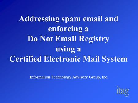 Addressing spam email and enforcing a Do Not Email Registry using a Certified Electronic Mail System Information Technology Advisory Group, Inc.