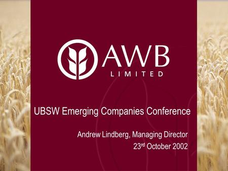 UBSW Emerging Companies Conference Andrew Lindberg, Managing Director 23 rd October 2002.