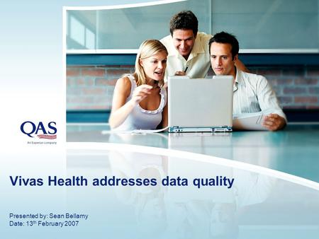 Vivas Health addresses data quality Presented by: Sean Bellamy Date: 13 th February 2007.