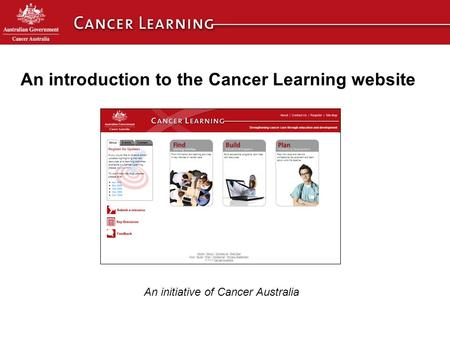 An introduction to the Cancer Learning website An initiative of Cancer Australia.