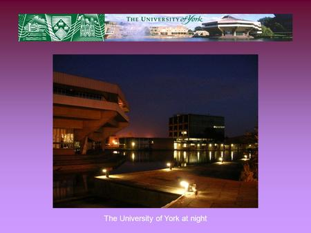 The University of York at night. The International Office at Heslington Hall… … acts as a contact point for Visiting Students at all stages of the application.