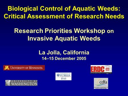 Control Critical Assessment of Research Needs Biological Control of Aquatic Weeds: Critical Assessment of Research Needs Research Priorities Workshop on.