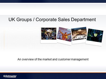 UK Groups / Corporate Sales Department An overview of the market and customer management.
