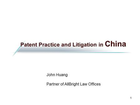 1 Patent Practice and Litigation in China John Huang Partner of AllBright Law Offices.