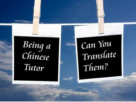 Being a Chinese Tutor Can You Translate Them?. Being a Chinese Tutor.