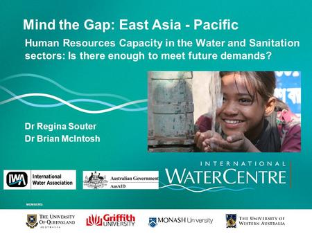 Mind the Gap: East Asia - Pacific Human Resources Capacity in the Water and Sanitation sectors: Is there enough to meet future demands? Dr Regina Souter.
