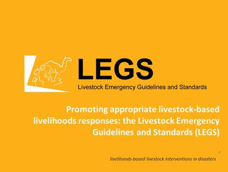 Livelihoods-based livestock interventions in disasters Promoting appropriate livestock-based livelihoods responses: the Livestock Emergency Guidelines.