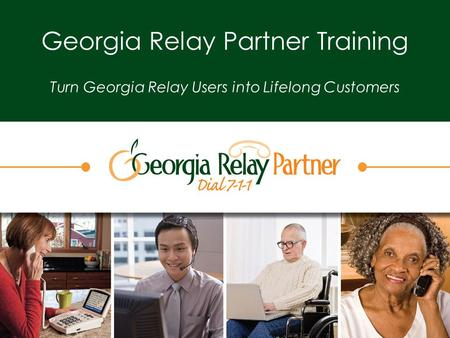 Georgia Relay Partner Training Turn Georgia Relay Users into Lifelong Customers.