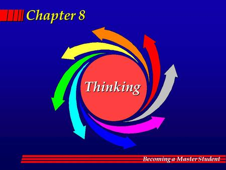 Becoming a Master Student Chapter 8 Thinking. Becoming a Master Student Critical thinking Your survival skill.
