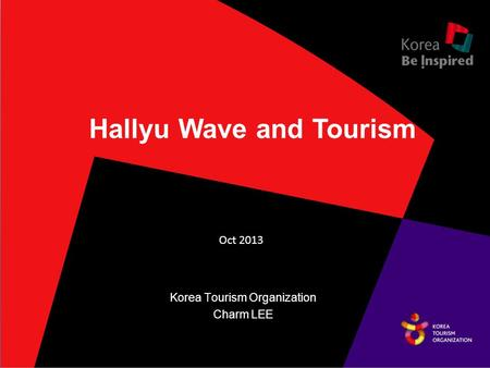 1 1 Hallyu Wave and Tourism Oct 2013 Korea Tourism Organization Charm LEE.