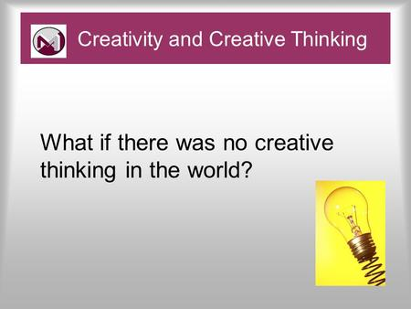 What if there was no creative thinking in the world? Creativity and Creative Thinking.