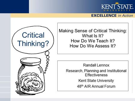 Making Sense of Critical Thinking: What Is It? How Do We Teach It? How Do We Assess It? Randall Lennox Research, Planning and Institutional Effectiveness.