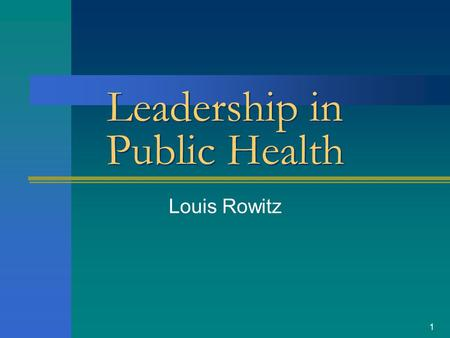 1 Leadership in Public Health Louis Rowitz 2 YOU HAVE BRAINS IN YOUR HEAD YOU HAVE FEET IN YOUR SHOES YOU CAN STEER YOURSELF ANY DIRECTION YOU CHOOSE.
