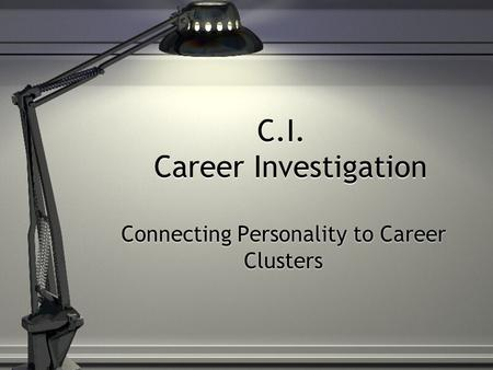 C.I. Career Investigation Connecting Personality to Career Clusters.