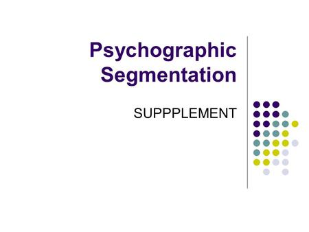 Psychographic Segmentation SUPPPLEMENT. Innovators Innovators are successful, sophisticated, take-charge people with high self-esteem. Because they.