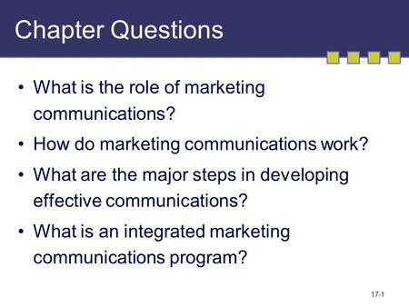 17-1 Chapter Questions What is the role of marketing communications? How do marketing communications work? What are the major steps in developing effective.
