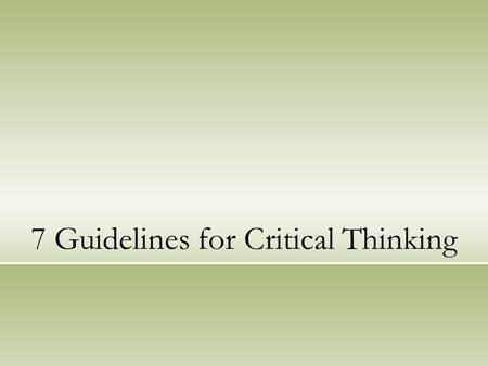 "7 Guidelines for Critical Thinking. Our focus today: ""Research shows that experts can solve problems that novices cannot handle because experts have an."