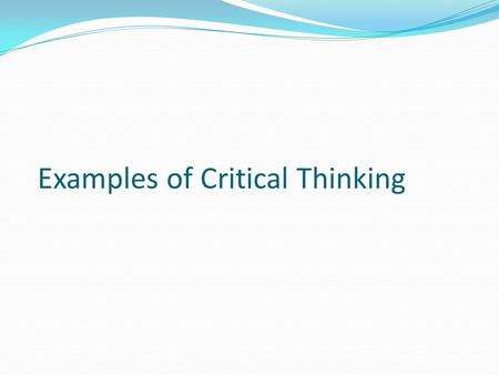 Examples of Critical Thinking. What is Critical Thinking? CRITICAL THINKING is the active and systematic process of Communication Problem-solving Evaluation.