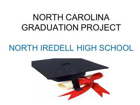 NORTH CAROLINA GRADUATION PROJECT NORTH IREDELL HIGH SCHOOL.