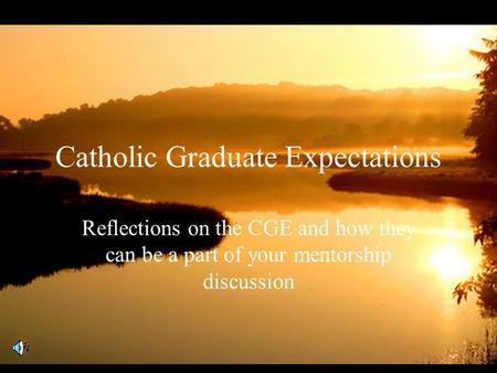 Catholic Graduate Expectations Reflections on the CGE and how they can be a part of your mentorship discussion.