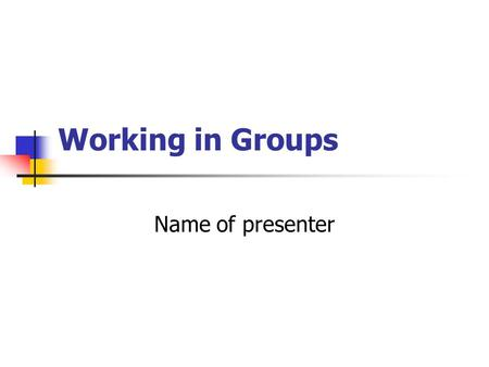Working in Groups Name of presenter. Aims of the session Recognise how groups form and function Identify the inter-personal skills developed through.