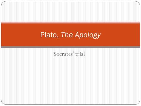 Plato, The Apology Socrates' trial.