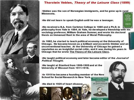 Thorstein Veblen, Theory of the Leisure Class (1899)  Veblen was the son of Norwegian immigrants, and he grew up in rural Minnesota.  He did not learn.