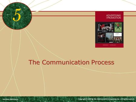 The Communication Process 5 McGraw-Hill/Irwin Copyright © 2009 by The McGraw-Hill Companies, Inc. All rights reserved.