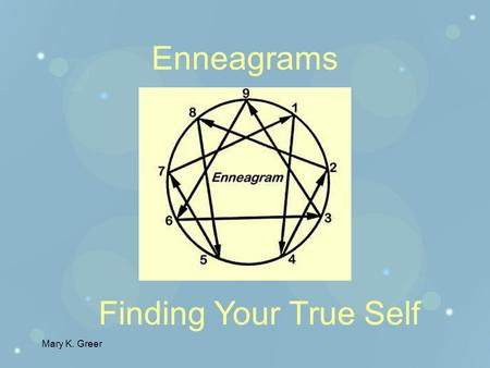 Mary K. Greer Enneagrams Finding Your True Self Mary K. Greer Have you ever asked yourself: What am I really like?What makes me so difficult? Why do.