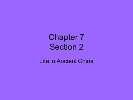 Chapter 7 Section 2 Life in Ancient China. Section Overview This section focuses on society in early China, including the great religious and philosophical.
