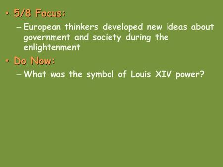 5/8 Focus: 5/8 Focus: – European thinkers developed new ideas about government and society during the enlightenment Do Now: Do Now: – What was the symbol.