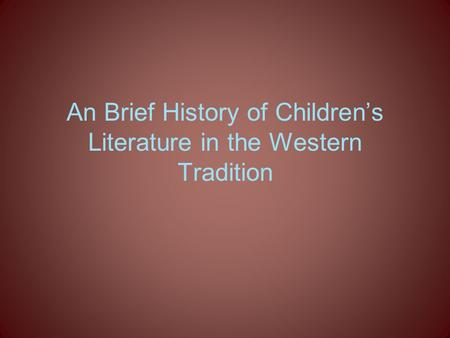 An Brief History of Children's Literature in the Western Tradition.