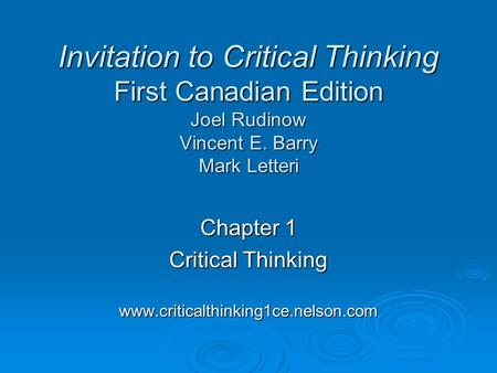 Chapter 1 Critical Thinking www.criticalthinking1ce.nelson.com Invitation to Critical Thinking First Canadian Edition Joel Rudinow Vincent E. Barry Mark.