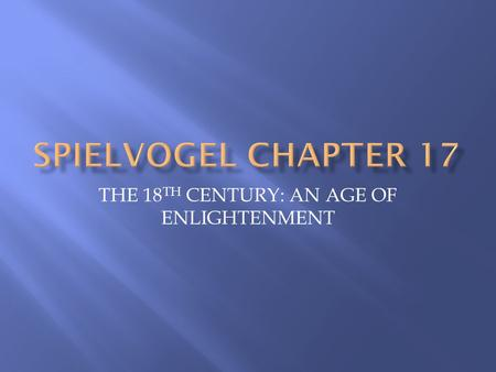 THE 18 TH CENTURY: AN AGE OF ENLIGHTENMENT.  The 18 th century = the Age of Enlightenment  Also known as the Age of Reason  The motto of the Enlightenment.