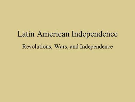 Latin American Independence Revolutions, Wars, and Independence.