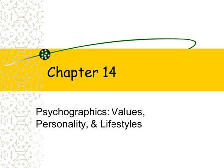 Chapter 14 Psychographics: Values, Personality, & Lifestyles.