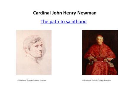 Cardinal John Henry Newman The path to sainthood © National Portrait Gallery London© National Portrait Gallery, London.