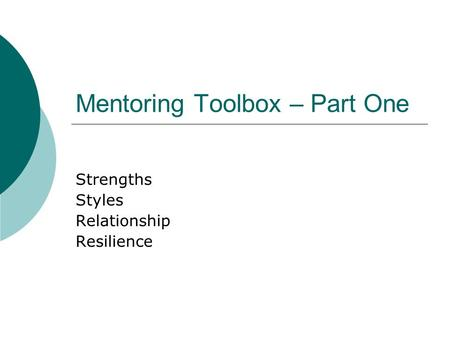 Mentoring Toolbox – Part One Strengths Styles Relationship Resilience.