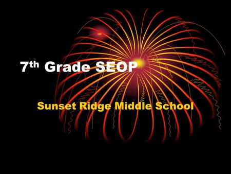 7 th Grade SEOP Sunset Ridge Middle School. Why  wmovie.php?id=1518http://www.funnieststuff.net/vie wmovie.php?id=1518.