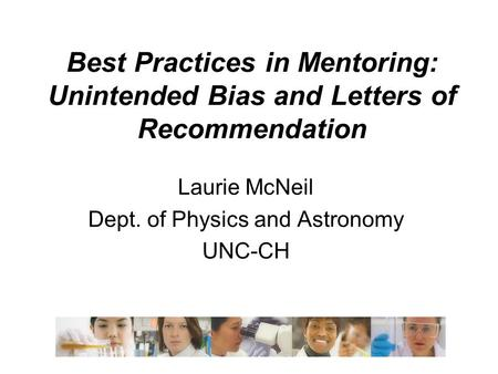 Best Practices in Mentoring: Unintended Bias and Letters of Recommendation Laurie McNeil Dept. of Physics and Astronomy UNC-CH.