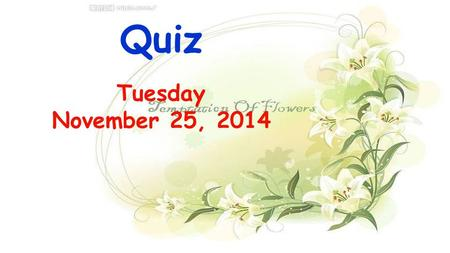 Quiz Tuesday November 25, 2014. 1.Listening: academic 学业的 enroll 招收,登记 Q: In the academic year 2013-2014, more than _______ foreign students are studying.
