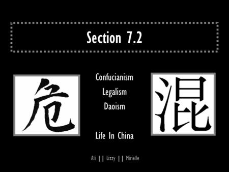 Section 7.2 Confucianism Legalism Daoism Life In China Ali || Lizzy || Mirielle.