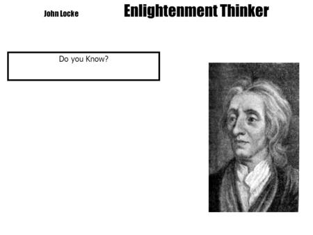 John Locke Enlightenment Thinker Do you Know?. John Locke Enlightenment Thinker Do you Know? 1. Other name for Enlightenment.