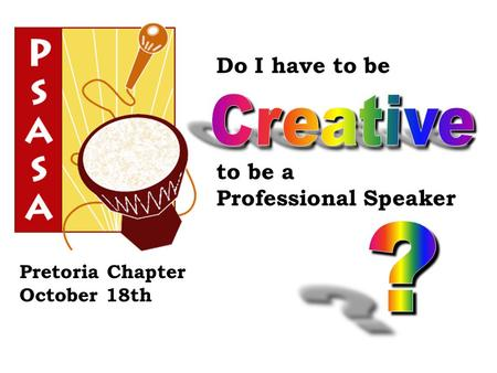 Pretoria Chapter October 18th Do I have to be to be a Professional Speaker.