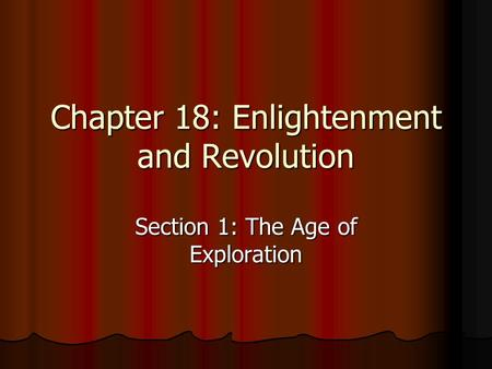 Chapter 18: Enlightenment and Revolution Section 1: The Age of Exploration.