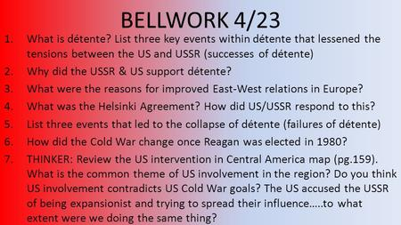 BELLWORK 4/23 What is détente? List three key events within détente that lessened the tensions between the US and USSR (successes of détente) Why did the.